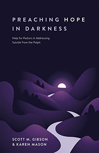 Preaching Hope in Darkness: Help for Pastors in Addressing Suicide from the Pulpit