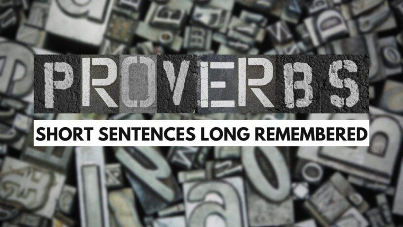 Proverbs: Short Sentences Long Remembered
