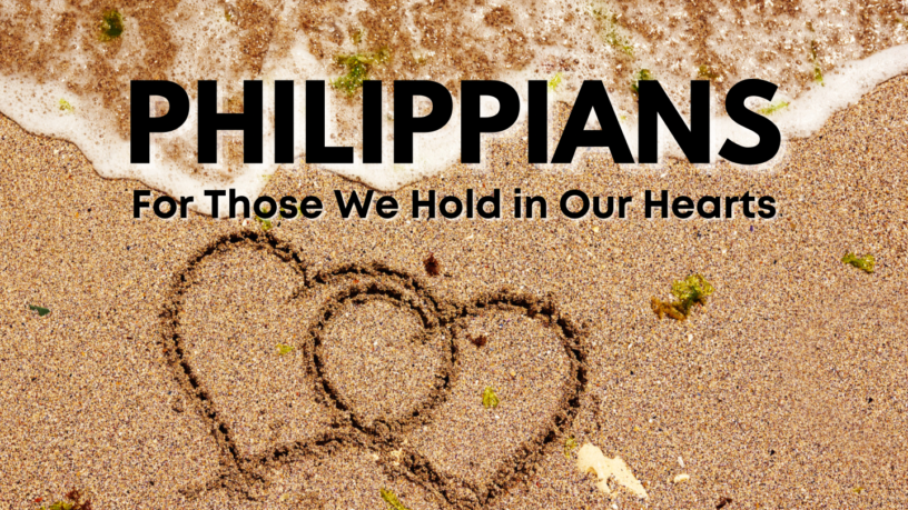 Philippians - For Those We Hold in Our Hearts